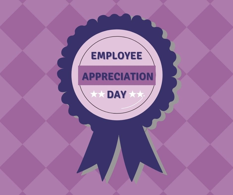 Every day is Employee Appreciation Day